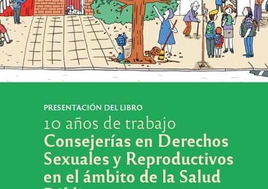 """Presentación del libro """"10 Años de Trabajo - Conserjería en Derechos Sexuales y Reproductivos en el Ámbito de la Salud Publica"""""""