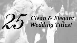 25 Wedding Titles - Clean and Elegant