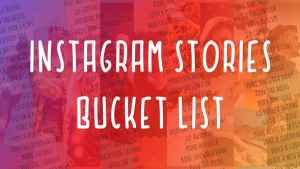 Instagram Stories Bucket List