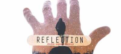 Reflection. Double Exposure Opener