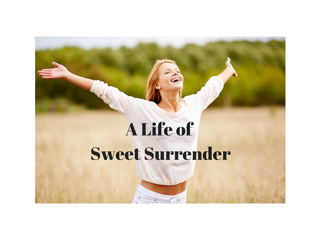 A life of sweet surrender.