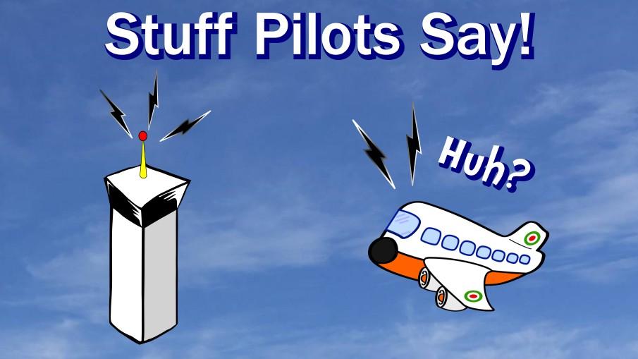 Stuff Pilots Say! - AeroSavvy