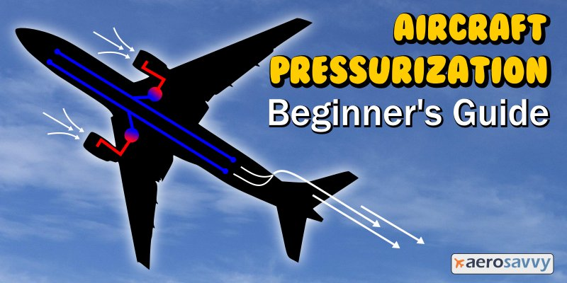 Aircraft Pressurization Beginner's Guide - AeroSavvy