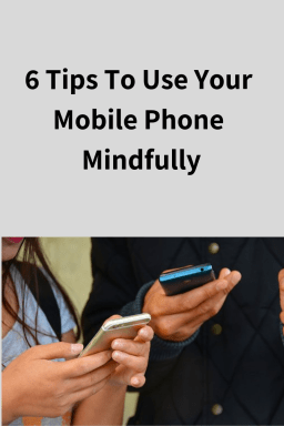 6 Tips On Ways To Use Your Mobile Phone Mindfully