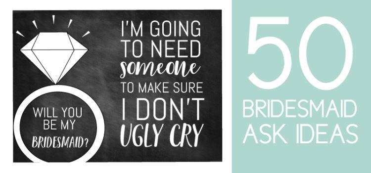 50 Bridesmaid Ask Ideas