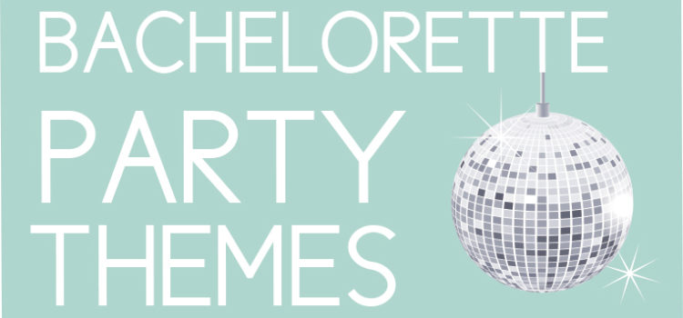 Bachelorette Party Themes