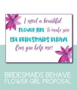 Help Me Make Sure My Bridesmaids Behave Flower Girl Proposal
