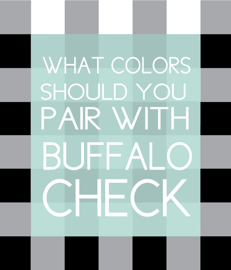 What colors should you pair with buffalo check?