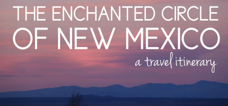 Why You'll Love a 4 Day Driving Itinerary for the Enchanted Circle in New Mexico