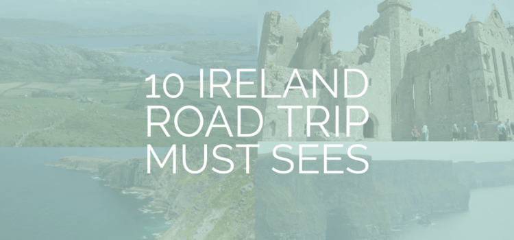 Ireland road trip must sees