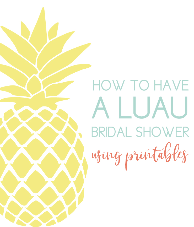 how to have a luau bridal shower using printables