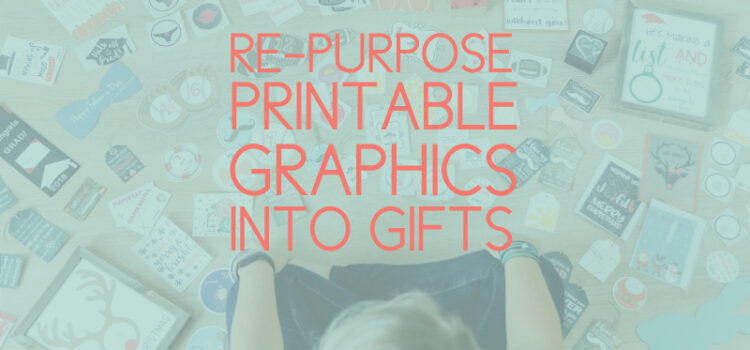 How to Use Printable Graphics for Everyday Gifts