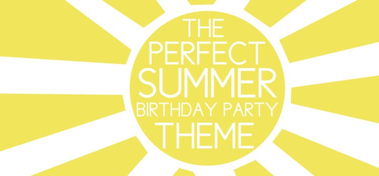 the perfect summer time party theme