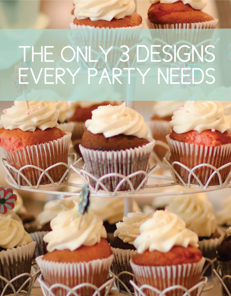 You only need 3 designs for any party