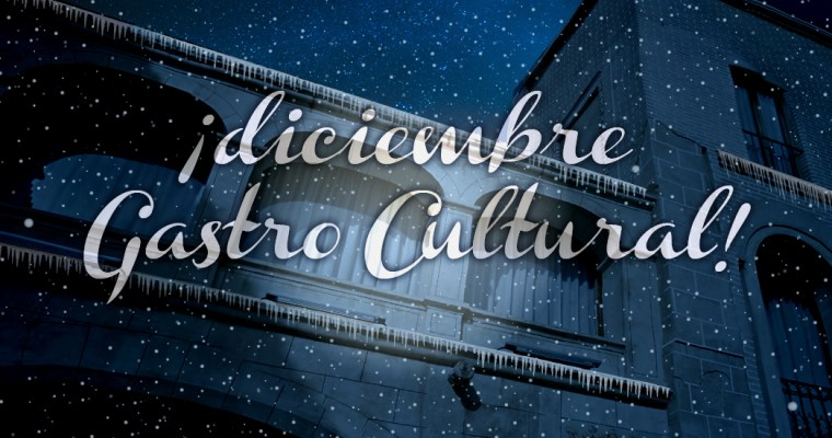 Diciembre Gastro Cultural