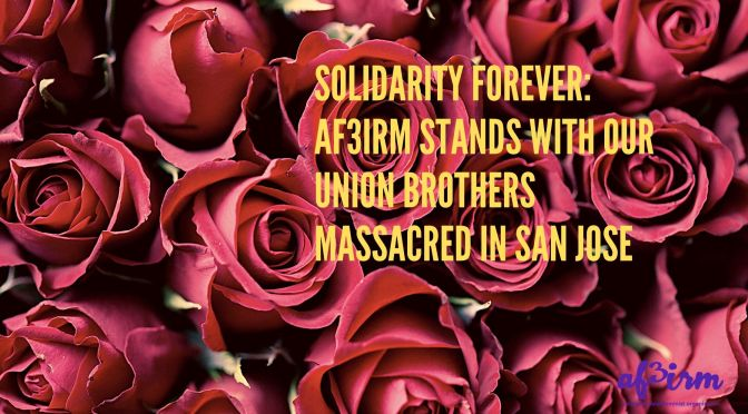 Solidarity Forever: AF3IRM Stands with our Union Brothers Massacred in San Jose