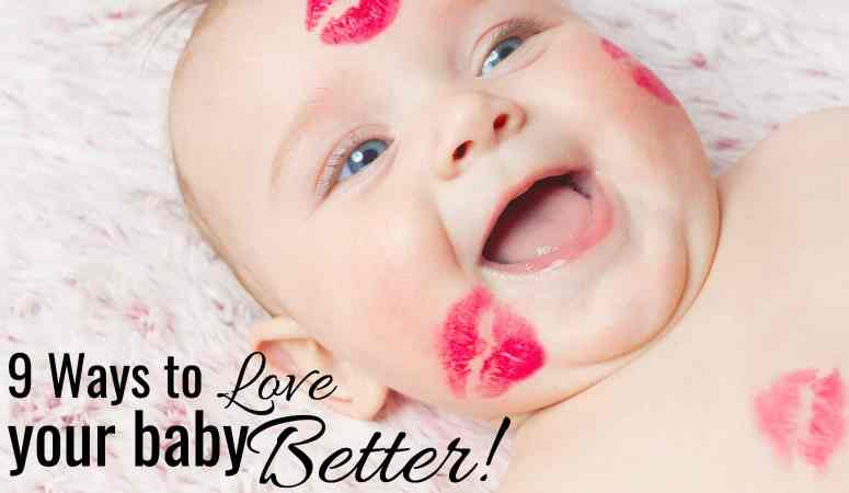 9 Ways To Love Your Baby Better!