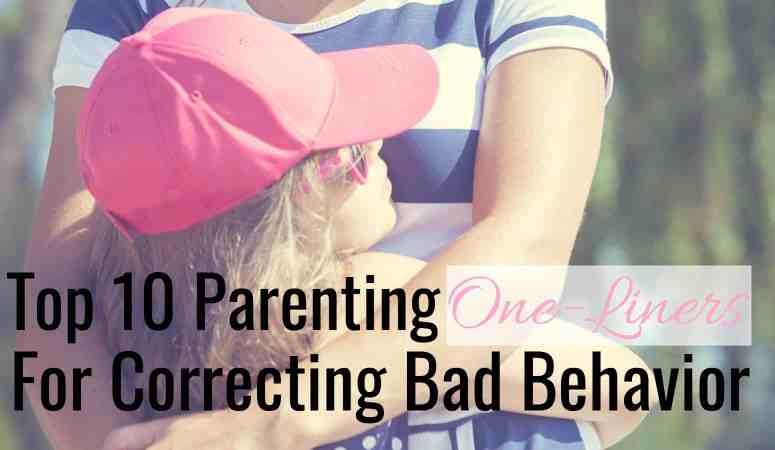 Top 10 Parenting One-Liners For Correcting A Child's Bad Behavior.