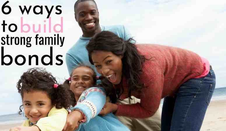 How To Build A Strong Family Unit – 6 Ways To Strengthen Family Bonds