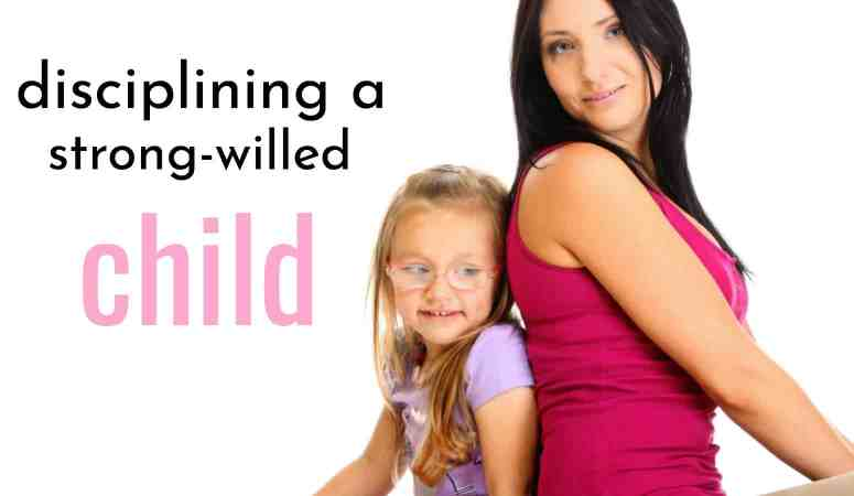 Disciplining a Strong-Willed Child – Are You Ready For a Showdown?