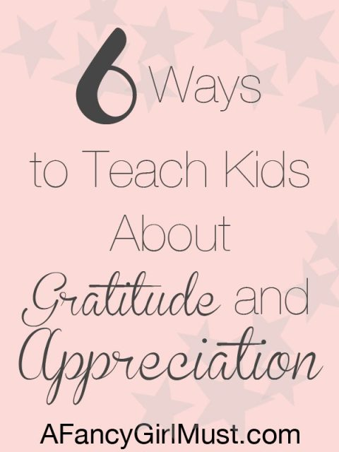 6 Ways to Teach Kids about Gratitude and Appreciation | AFancyGirlMust.com