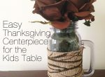 Easy Mason Jar Thanksgiving Centerpiece with Roses for the Kids Table