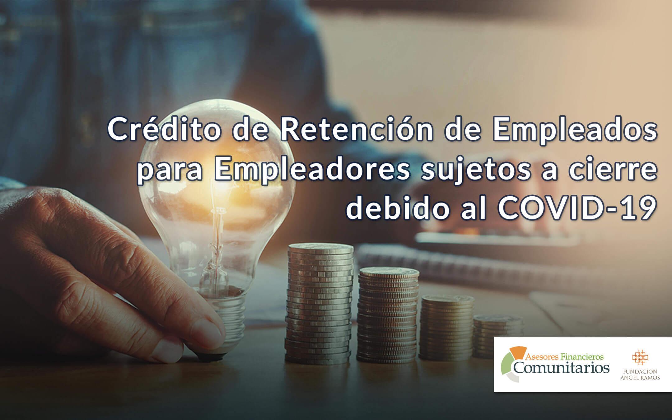 Crédito de Retención de Empleados para Empleadores sujetos a cierre debido al COVID-19