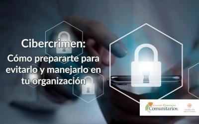 Cibercrimen: Cómo prepararte para evitarlo y manejarlo en tu organización