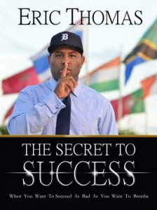 The Secret to Success by Eric Thomas