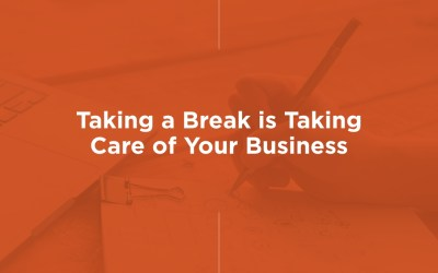 Taking a Break is Taking Care of Your Business