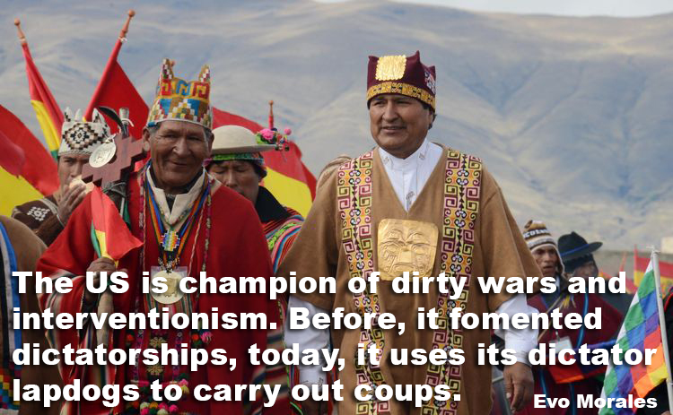 The US is a Champion of Dirty Wars.. Evo Morales