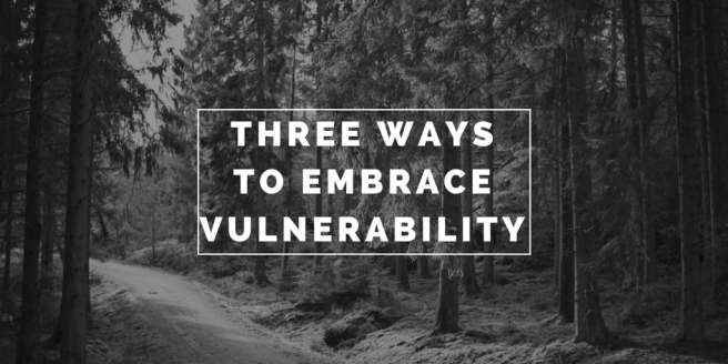 3 Ways To Embrace Vulnerability (1)