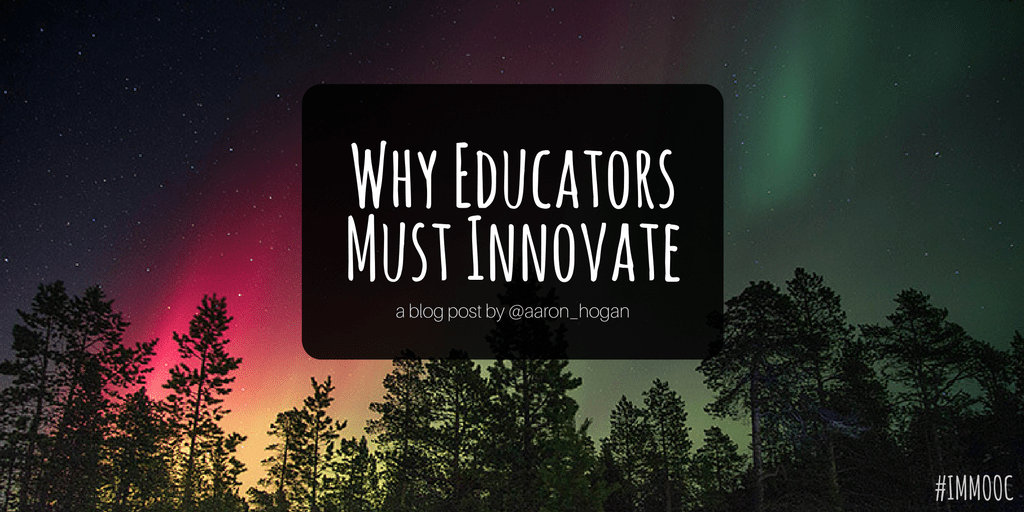 Why Educators Must Innovate #IMMOOC