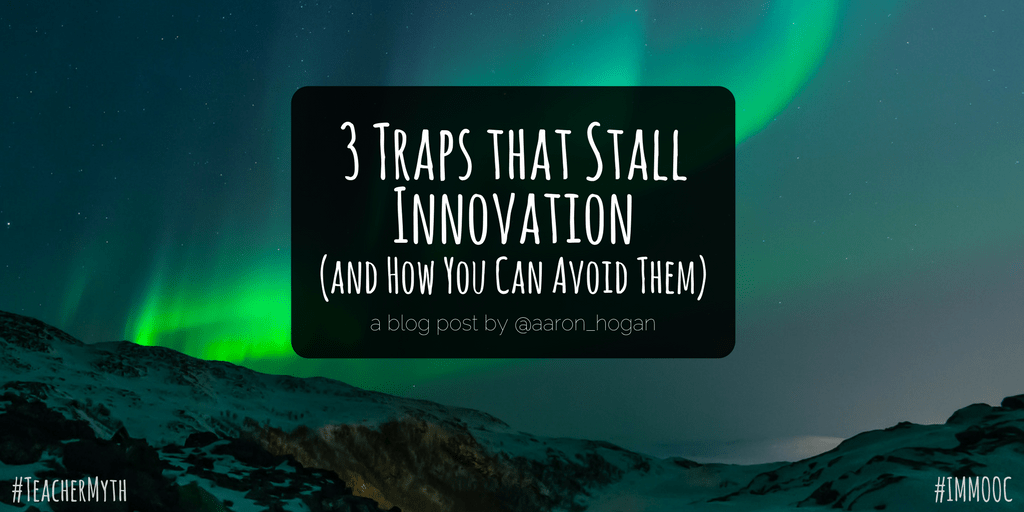 3 Traps That Stall Innovation (and How You Can Avoid Them) #IMMOOC