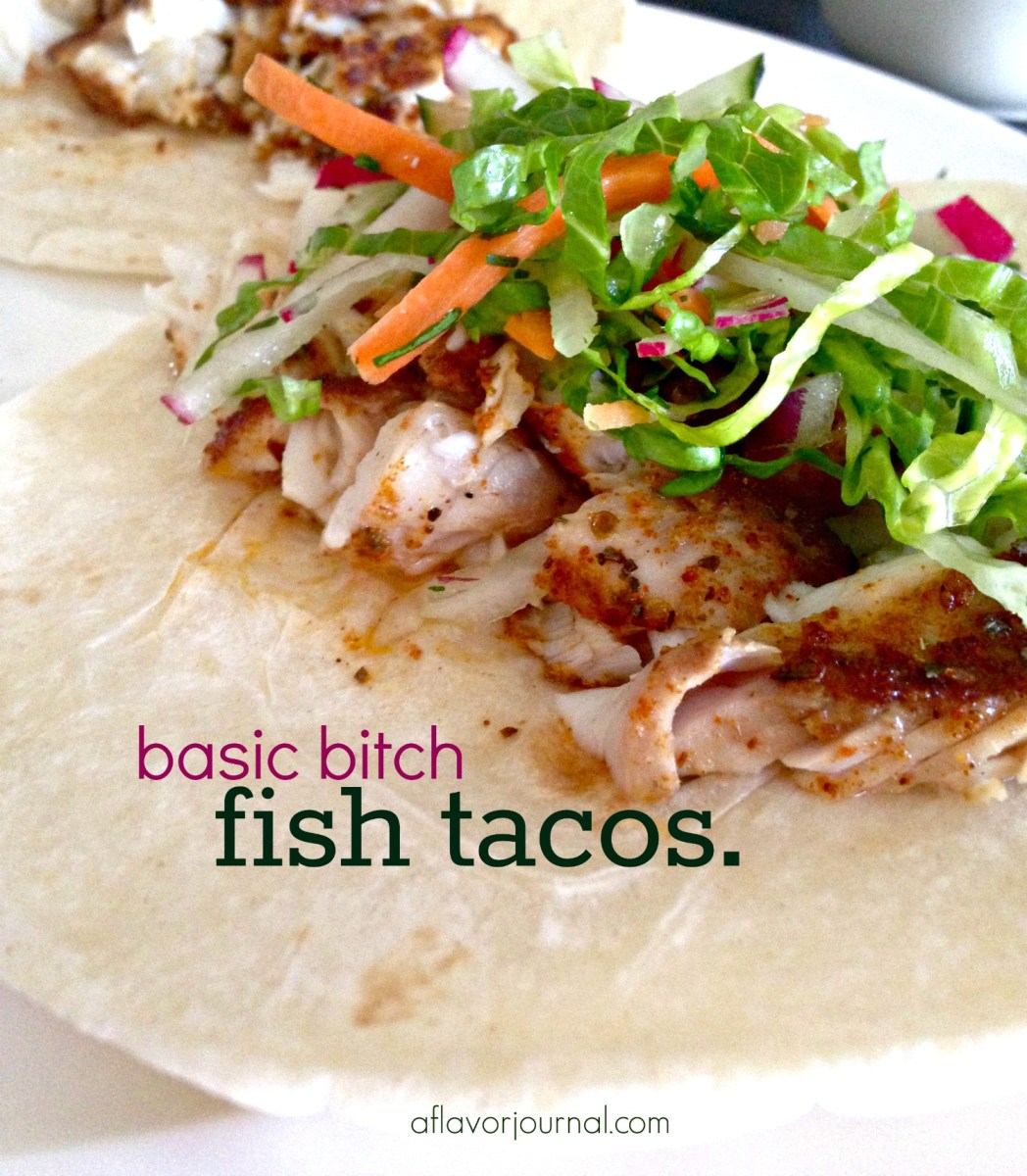 basic bitch fish tacos.