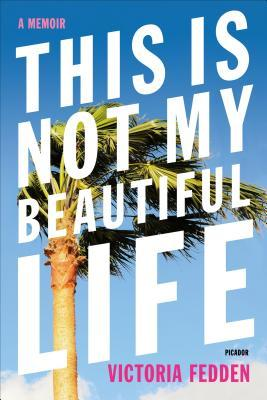 This Is Not My Beautiful Life by Victoria Fedden.jpg