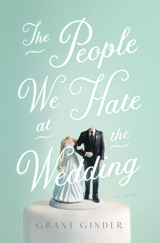The People We Hate at the Wedding by Grant Ginder.jpg