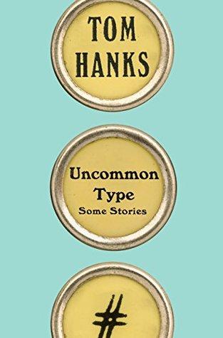 Uncommon Type by Tom Hanks.jpg