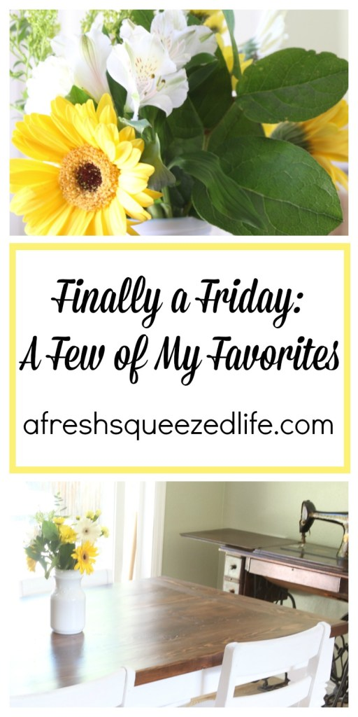 Finally a Friday: A Few of My Favorites