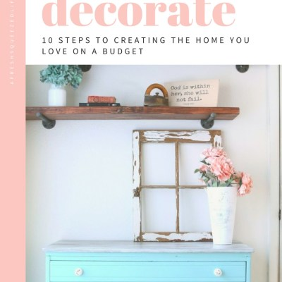 DECORATE: 10 STEPS TO CREATING THE HOME YOU LOVE ON A BUDGET