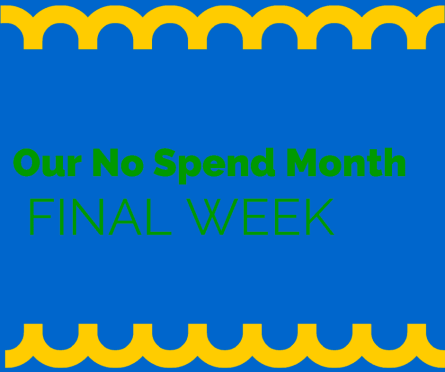 FINAL WEEK of no spend challenge