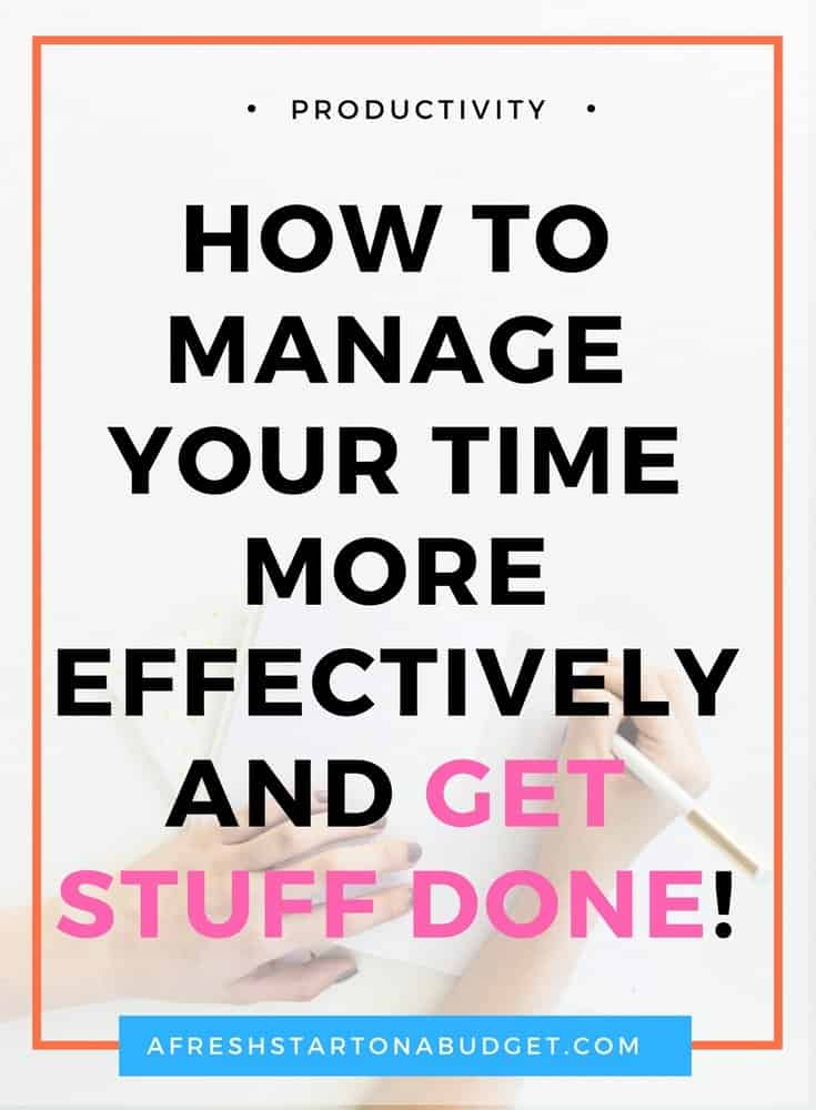 How to manage your time more effectively and get stuff done!