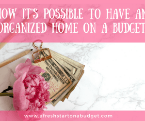 How it's possible to have an organized home on a budget