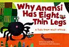 Why Anansi Has Eight Thin Legs : A Tale from West Africa Book Cover