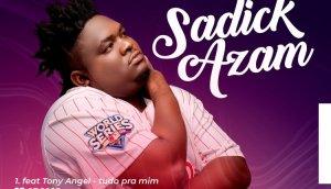 Sadick Azam Feat. Thony Angel – Tudo Pra Mim