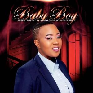 Shinely Greenz – Baby Boy (feat. Nokwazi, Dj Jabs & DJ Panther)