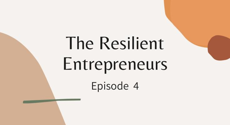 The Resilient Entrepreneurs - Episode 4