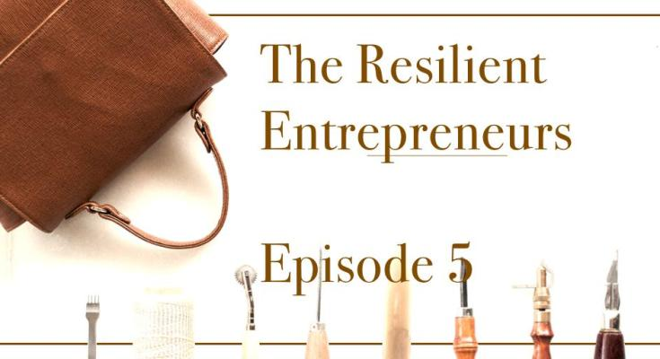 The Resilient Entrepreneurs - Episode 5