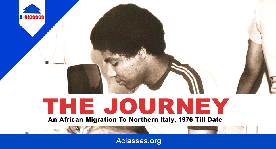 THE JOURNEY - An African Migration To Northern Italy, 1976 Till Date
