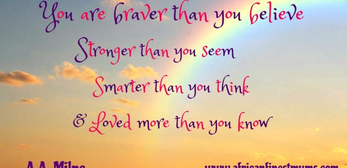 Africanfinestmums - Motivational quotes - Braver than you think